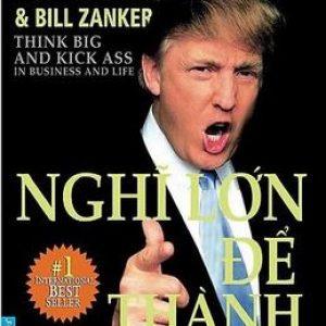 Nghĩ Lớn Để Thành Công - Donald J.Trump & Bill Zanker