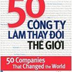 50 Công Ty Làm Thay Đổi Thế Giới – Howard Rothman