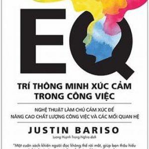 EQ - Trí Thông Minh Xúc Cảm Trong Công Việc - Justin Bariso
