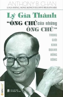 """Lý Gia Thành – """"Ông Chủ Của Những Ông Chủ"""" - Anthony B. Chan"""