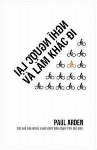 Nghĩ Ngược Lại Và Làm Khác Đi - Paul Arden