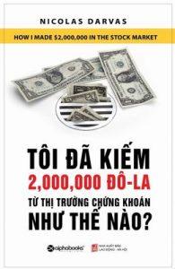Tôi Đã Kiếm Được 2.000.000 Đô-La Từ Thị Trường Chứng Khoán Như Thế Nào? - Nicolas Darvas