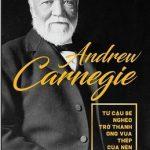 Andrew Carnegie -Từ Cậu Bé Nghèo Trở Thành Ông Vua Thép Của Nền Công Nghiệp Mỹ - Samuel Bostaph