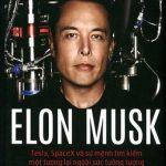 Elon Musk: Tesla, SpaceX Và Sứ Mệnh Tìm Kiếm Một Tương Lai Ngoài Sức Tưởng Tượng - Ashlee Vance