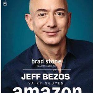 Jeff Bezos Và Kỷ Nguyên Amazon - Brad Stone
