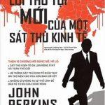 Lời Thú Tội Mới Của Một Sát Thủ Kinh Tế – John Perkins