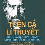 Trên Cả Lí Thuyết – Những Bài Học Kinh Doanh Steve Jobs Để Lại Cho Thế Giới – Triệu Văn Minh