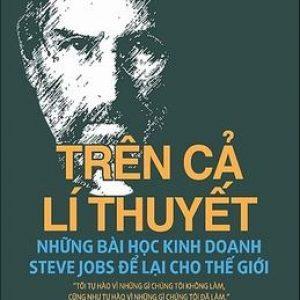 Trên Cả Lí Thuyết - Những Bài Học Kinh Doanh Steve Jobs Để Lại Cho Thế Giới - Triệu Văn Minh