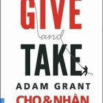 GIVE And TAKE – Cho & Nhận  – Adam Grant