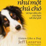 Lắng Nghe Như Một Chú Chó Và Tạo Dấu Ấn Của Bạn Với Thế Giới – Jeff Lazarus