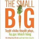 The Small Big – Tuyệt Chiêu Thuyết Phục, Hạ Gục Khách Hàng – Noah J. Goldstein –  Robert B. Cialdini & Steve J. Martin