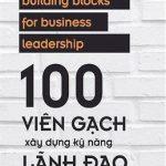 100 Viên Gạch Xây Dựng Kỹ Năng Lãnh Đạo – Tom Salonek