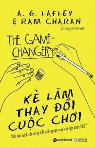 Kẻ Làm Thay Đổi Cuộc Chơi - A. G. Lafley & Ram Charan