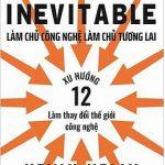 The Inevitable: Làm Chủ Công Nghệ Làm Chủ Tương Lai – Kevin Kelly
