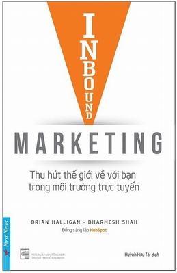 Inbound Marketing - Thu Hút Thế Giới Về Bạn Trong Môi Trường Trực Tuyến - Brian Halligan, Dharmesh Shah